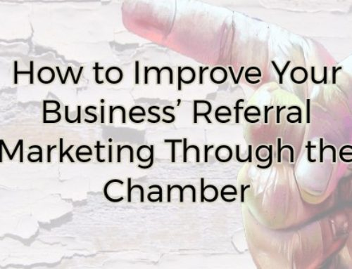 How to Improve Your Business' Referral Marketing Through the Chamber